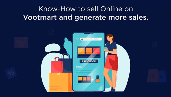 Know-How to sell Online on Vootmart and generate more sales.