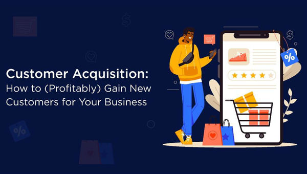 Customer Acquisition: How to (Profitably) Gain New Customers for Your Business