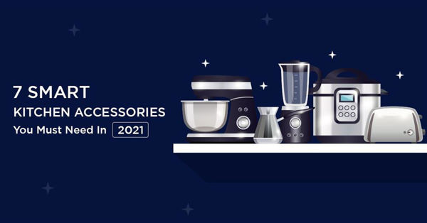 7 Smart Kitchen Accessories You Must Need In 2021