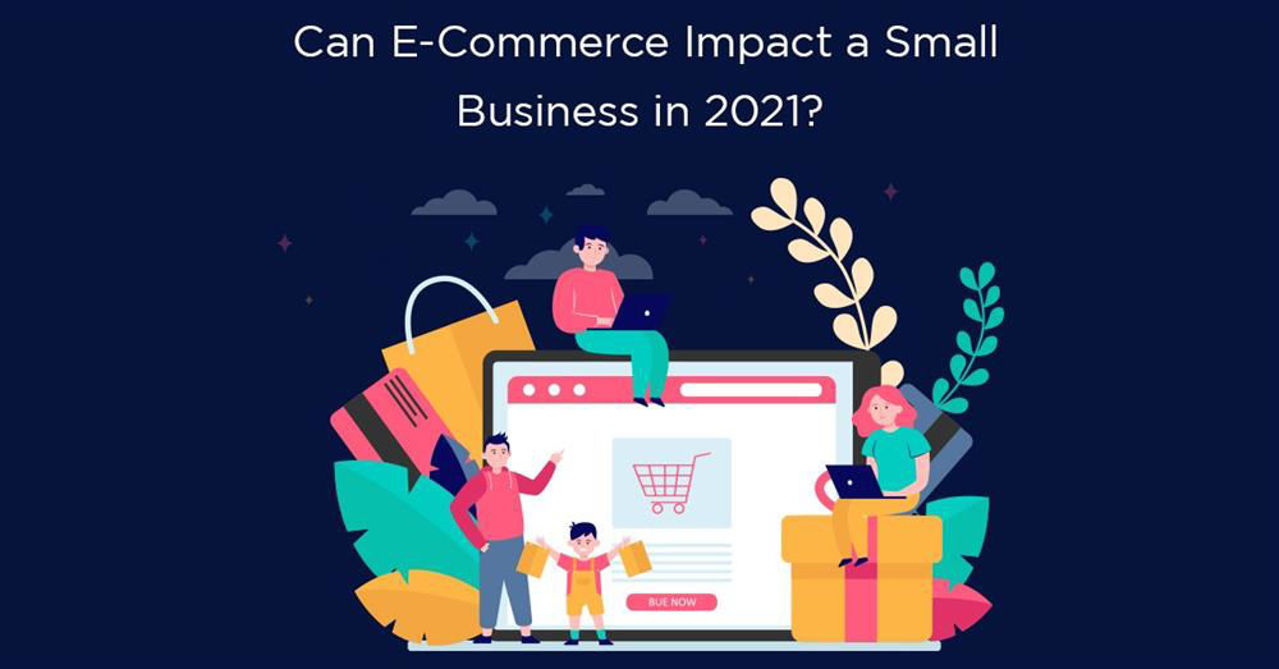 Can e-commerce Impact a Small Business in 2021?